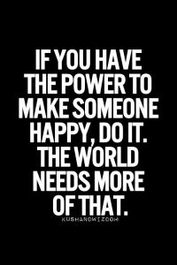 if you have power to make someone happy