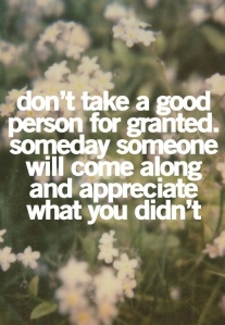don't take good person for granted