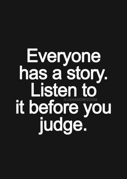 Everyone Has A Story Listen To It Before You Judge Be Guest Of